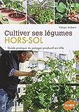 Cultiver ses légumes Hors-sol - Guide pratique du potager productif en ville