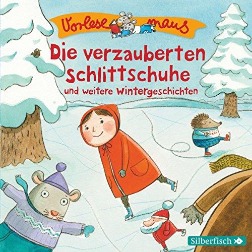 Die verzauberten Schlittschuhe und weitere Wintergeschichten: Vorlesemaus