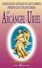 El Arcangel Uriel: Angeles que ayudan en los cambios personales y planetarios (Spanish Edition)