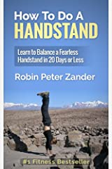 How To Do A Handstand: Learn To Balance A Fearless Handstand In 20 Days Or Less Kindle Edition