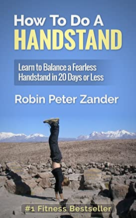 How To Do A Handstand: Learn To Balance A Fearless Handstand In 20 Days Or Less (English Edition)