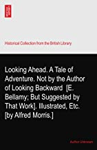 Looking Ahead. A Tale of Adventure. Not by the Author of Looking Backward? [E. Bellamy; But Suggested by That Work]. Illustrated, Etc. [by Alfred Morris.]