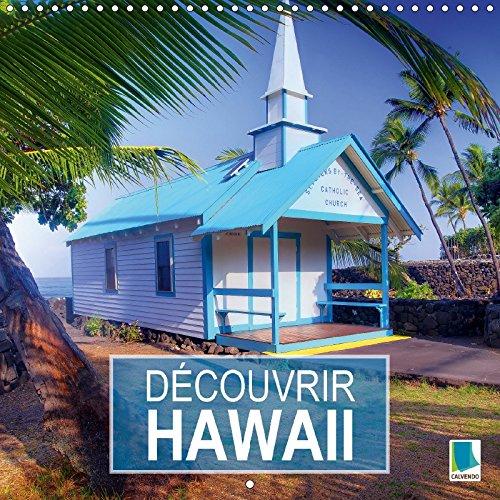 Decouvrir Hawaii 2018: Hawaii - Danse Sur Un Volcan (Calvendo Places) (French Edition)