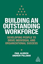 Building an Outstanding Workforce: Developing People to Drive Individual and Organizational Success