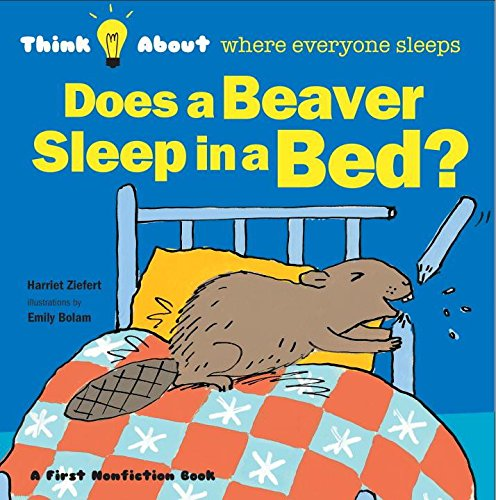 Does a Beaver Sleep in a Bed (Think About...)