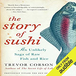 The Story of Sushi     An Unlikely Saga of Raw Fish and Rice              By:                                                                                                                                 Trevor Corson                               Narrated by:                                                                                                                                 Brian Nishii                      Length: 10 hrs and 6 mins     394 ratings     Overall 4.1