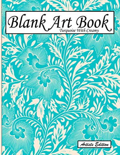 Blank Art Book: Sketchbook For Drawings, Artists Edition, Colors Turquoise With Creamy, Vegetable Pattern (Soft Cover, White Stout Paper, 100 Pages, ... Books For Adults With Drawing Paper A4)