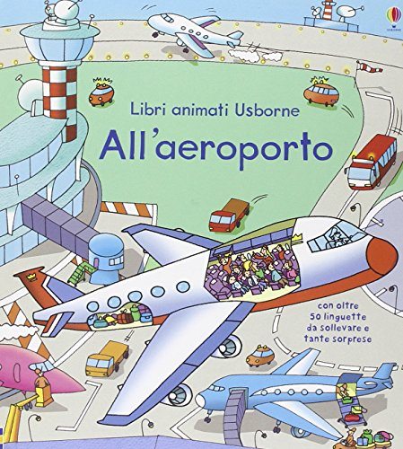 All'aeroporto. Libri animati. Ediz. illustrata