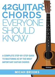 42 Guitar Chords Everyone Should Know: A Complete Step-By-Step Guide To Mastering 42 Of The Most Important Guitar Chords (2)