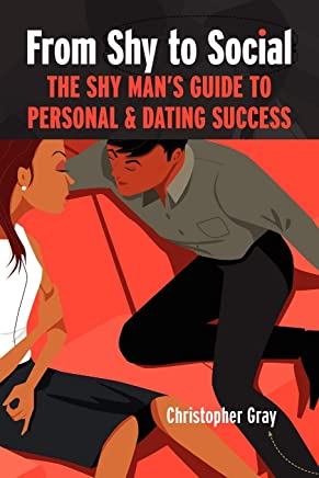 From Shy To Social: The Shy Mans Guide to Personal & Dating Success