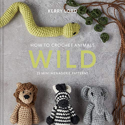 How to Crochet Animals: Wild: 25 Mini Menagerie Patterns (Edward's Menagerie)