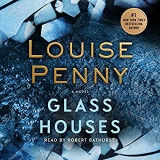 Glass Houses     A Novel              By:                                                                                                                                 Louise Penny                               Narrated by:                                                                                                                                 Robert Bathurst                      Length: 13 hrs and 32 mins     3,067 ratings     Overall 4.6