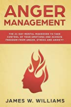 Anger Management: The 21-Day Mental Makeover to Take Control of Your Emotions and Achieve Freedom from Anger, Stress, and Anxiety (Practical Emotional Intelligence)