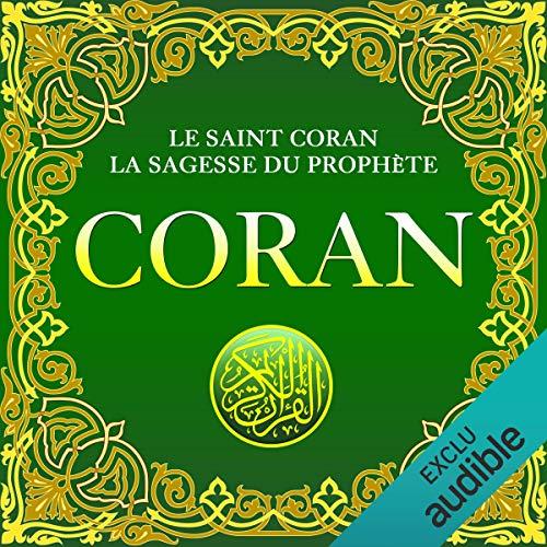Coran     Le Saint Coran. La sagesse du Prophète              Auteur(s):                                                                                                                                 Allah                               Narrateur(s):                                                                                                                                 Maxime Metzger                      Durée: 52 h et 57 min     1 évaluation     Au global 5,0