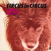 CIRCUS in CIRCUS~サーカス・イン・サーカス