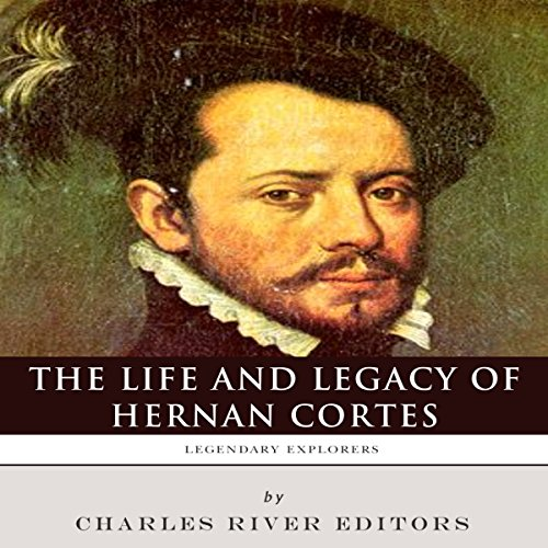 Legendary Explorers: The Life and Legacy of Hernan Cortes cover art