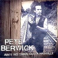 Ain't No Train Outta Nashville by Pete Berwick (2007-05-03)