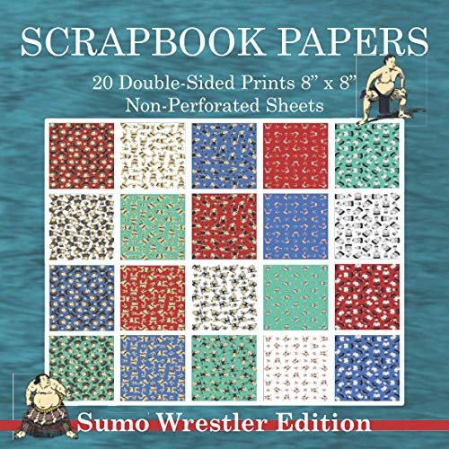"""Scrapbook Papers 20 Double-Sided Prints 8"""" x 8"""" Non-Perforated Sheets Sumo Wrestler Edition: Crafting, Scrapbooking, Collage Arts Paper Book Package"""