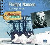 Abenteuer & Wissen: Fridtjof Nansen. 1000 Tage im Eis - Daniela Wakonigg