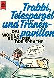 Trabbi ( Trabi), Telespargel und Tränenpavillon. Das Wörterbuch der DDR- Sprache.
