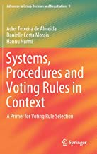 Systems, Procedures and Voting Rules in Context: A Primer for Voting Rule Selection (Advances in Group Decision and Negotiation)