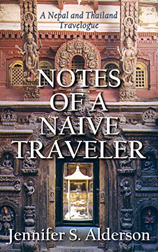 Book: Notes of a Naive Traveler - Nepal and Thailand by Jennifer S. Alderson