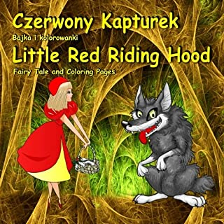 Czerwony Kapturek. Bajka i kolorowanki. Little Red Riding Hood. Fairy Tale and Coloring Pages: Bilingual Picture Book for Kids in Polish and English (Polish Edition)