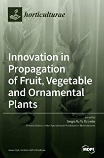 Innovation in Propagation of Fruit, Vegetable and Ornamental Plants