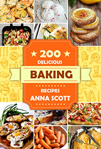 Baking: Best 200 Baking Recipes (Baking Cookbooks, Baking Recipes, Baking Books, Baking Bible, Baking Basics, Desserts, Bread, Cakes, Chocolate, Cookies, Muffin, Pastry, Baking Soda)