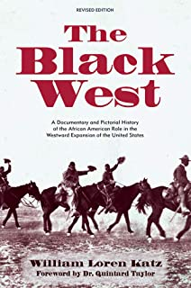 The Black West: A Documentary and Pictorial History of the African American Role in the Westward Expansion of the United S...