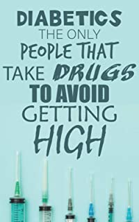 Diabetics The Only People That Take to Avoid Getting High (Diabetic Logbook): A Weekly Blood Sugar Journal, Enough For 2 Y...
