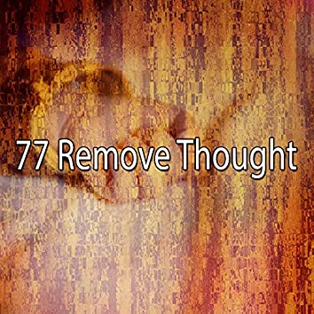77 Remove Thought