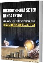 108 INSIGHTS PARA SE TER RENDA EXTRA: Está a procura de um extra e não sabe o que fazer? + De 100 idéias simples e criativas, que colocadas em prática, te farão a ter resultado já nos próximos dias!
