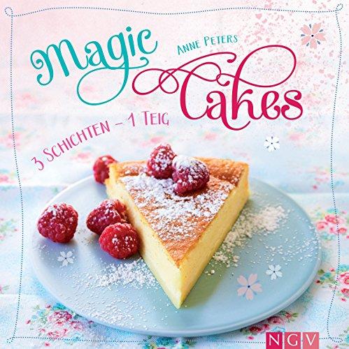 Magic Cakes: 3 Schichten - 1 Teig: Traumhafte Kuchen