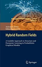 Hybrid Random Fields: A Scalable Approach to Structure and Parameter Learning in Probabilistic Graphical Models (Intelligent Systems Reference Library)