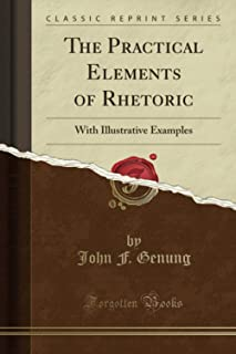 The Practical Elements of Rhetoric (Classic Reprint): With Illustrative Examples