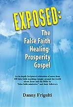 Exposed: The False Faith Healing-Prosperity Gospel