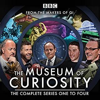 The Museum of Curiosity: Series 1-4     24 episodes of the popular BBC Radio 4 comedy panel game              By:                                                                                                                                 John Lloyd,                                                                                        Dan Schreiber,                                                                                        Richard Turner                               Narrated by:                                                                                                                                 full cast,                                                                                        John Lloyd                      Length: 11 hrs and 49 mins     137 ratings     Overall 4.5
