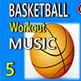 Basketball Workout Music, Vol. 5