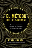El método Bullet Journal: Examina tu pasado. Ordena tu presente. Diseña tu futuro (Spanish Edition)