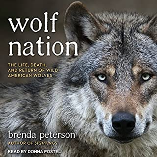 Wolf Nation     The Life, Death, and Return of Wild American Wolves              By:                                                                                                                                 Brenda Peterson                               Narrated by:                                                                                                                                 Donna Postel                      Length: 10 hrs and 56 mins     10 ratings     Overall 4.2