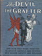 The Devil and the Grafter and How they work together to deceive, swindle and destroy mankind