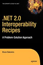 .NET 2.0 Interoperability Recipes: A Problem-Solution Approach