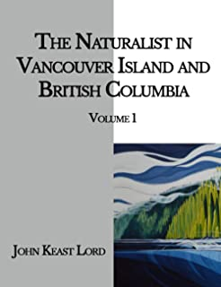 The Naturalist in Vancouver Island and British Columbia: Volume 1