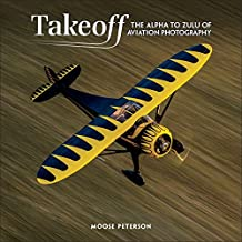 Takeoff: The Alpha to Zulu of Aviation Photography (Voices That Matter)