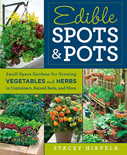 Edible Spots and Pots: Small-Space Gardens for Growing Vegetables and Herbs in Containers, Raised Beds, and More (English Edition)