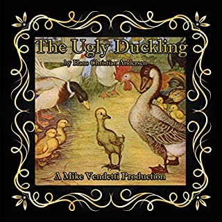 The Ugly Duckling                   By:                                                                                                                                 Hans Christian Andersen                               Narrated by:                                                                                                                                 Mike Vendetti                      Length: 26 mins     Not rated yet     Overall 0.0