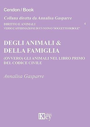 Degli animali & della famiglia: (ovvero) gli animali nel libro primo del codice civile (DIRITTO E ANIMALI Vol. 4)