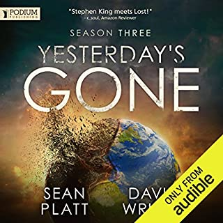 Yesterday's Gone: Season Three                   By:                                                                                                                                 Sean Platt,                                                                                        David Wright                               Narrated by:                                                                                                                                 Ray Chase,                                                                                        R. C. Bray,                                                                                        Tara Sands                      Length: 13 hrs and 58 mins     1,151 ratings     Overall 4.5