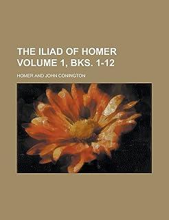 The Iliad of Homer Volume 1, Bks. 1-12